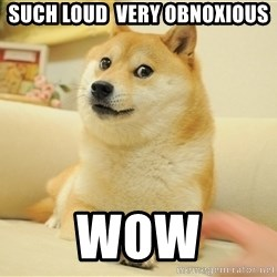 so doge - Such Loud  Very Obnoxious Wow
