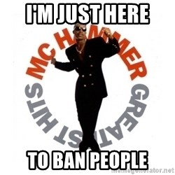 MC Hammer - I'm Just here  To ban people