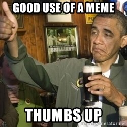THUMBS UP OBAMA - good use of a meme thumbs up