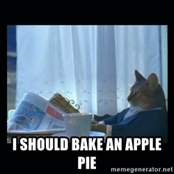 1% cat -  i should bake an apple pie