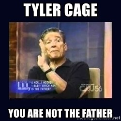 Maury Povich Father - Tyler Cage You are not the father