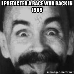 Charles Manson - I predicted a race war back in 1969