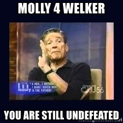 Maury Povich Father - Molly 4 Welker You are still undefeated
