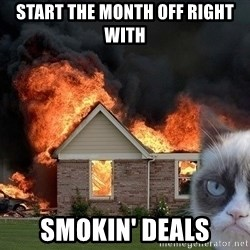 grumpy cat 8 - START THE MONTH OFF RIGHT WITH SMOKIN' DEALS