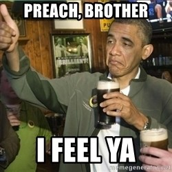 obama fuck it - Preach, brother I feel ya