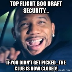 Black Guy From Friday - Top Flight Boo Draft Security... If you didn't get picked...the club is now closed!
