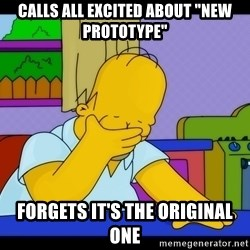"""Homer Facepalm - Calls all excited about """"new prototype"""" forgets it's the original one"""