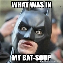 Scared Batman - What was in My Bat-Soup