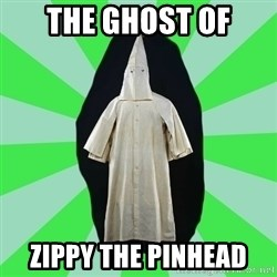 Ku Klux Klan - The ghost of Zippy the Pinhead