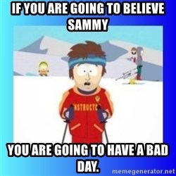 super cool ski instructor - If you are going to believe Sammy You are going to have a bad day.