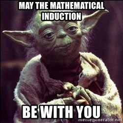 Advice Yoda - May the mathematical induction BE WITH YOU