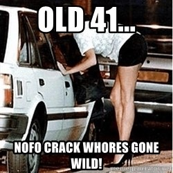 Karma prostitute  - old 41... nofo crack whores gone wild!