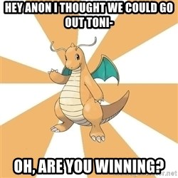 Dragonite Dad - Hey anon I thought we could go out toni- oh, are you winning?