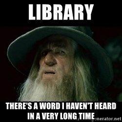 no memory gandalf - library There's a word I haven't heard in a very long time
