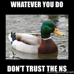 advice mallard - Whatever you do Don't trust the NS