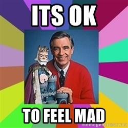 mr rogers  - ITS OK TO FEEL MAD