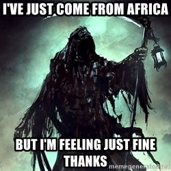 Grim Reaper - I've Just Come From Africa But I'm Feeling Just Fine Thanks