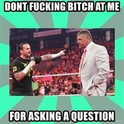 CM Punk Apologize! - Dont fucking bitch at me for asking a question