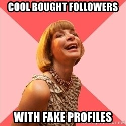 Amused Anna Wintour - Cool bought followers with fake profiles