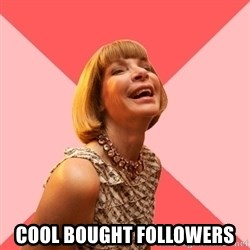 Amused Anna Wintour -  Cool bought followers