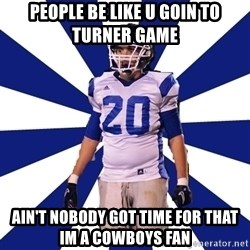 Highschool Football Kid - people be like u goin to turner game  ain't nobody got time for that im a cowboys fan