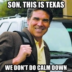 Rick Perry - son, this is texas we don't do calm down