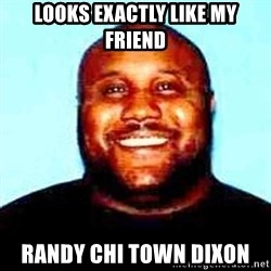 KOPKILLER - looks exactly like my friend randy chi town dixon