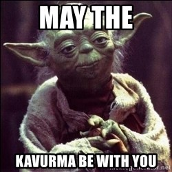 Advice Yoda - MAY THE  KAVURMA BE WITH YOU