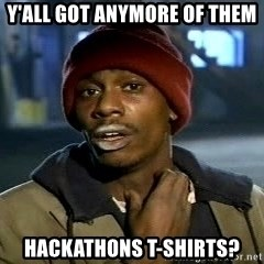 Chappelle crackhead - Y'ALL GOT ANymore of them Hackathons t-shirts?