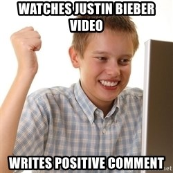 First Day on the internet kid - watches justin bieber video writes positive comment