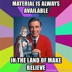 mr rogers  - Material is always available In the land of make believe