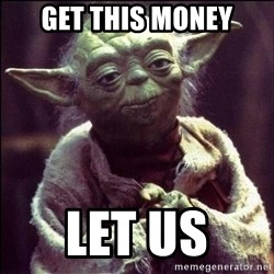 Advice Yoda - Get this money Let us