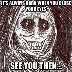 Shadowlurker - It's always dark when you close your eyes See you then...