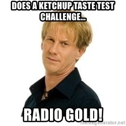 Stupid Opie - Does a Ketchup taste test Challenge... Radio Gold!