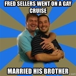 Stanimal - Fred Sellers went on a gay cruise married his brother