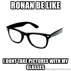hipster glasses - RONAN BE LIKE  I DONT TAKE PICTURES WITH MY GLASSES