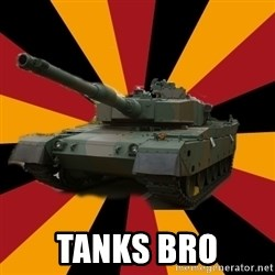 http://memegenerator.net/The-Impudent-Tank3 -  TANKS BRO
