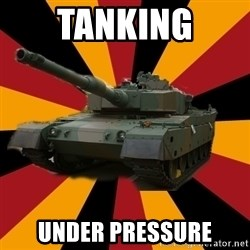 http://memegenerator.net/The-Impudent-Tank3 - TANKING UNDER PRESSURE