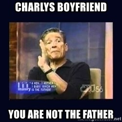 Maury Povich Father - charlys boyfriend you are not the father