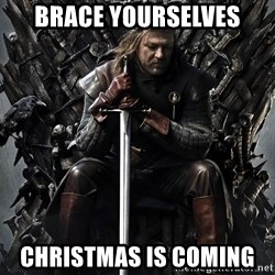 Eddard Stark - Brace yourselves Christmas is coming