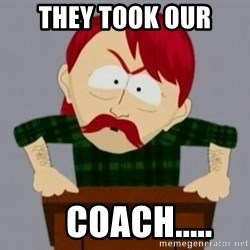 They took our jobs guy - They took our     Coach.....