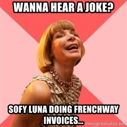 Amused Anna Wintour - Wanna hear a joke? Sofy Luna doing Frenchway Invoices...