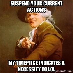 Joseph Ducreux - SUSPEND YOUR CURRENT ACTIONS MY TIMEPIECE INDICATES A NECESSITY TO LOL