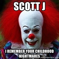 Pennywise the Clown - SCOTT J I remember your childhood nightmares