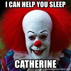 Pennywise the Clown - I can help you sleep Catherine