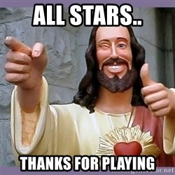 buddy jesus - ALL STARS.. THANKS FOR PLAYING