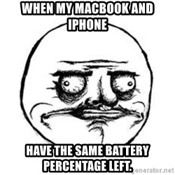 Me Gusta face - When my MacBook and Iphone Have the same Battery Percentage Left.