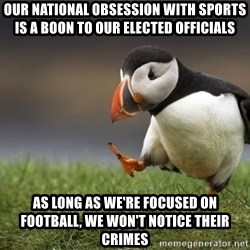 Unpopular Opinion Puffin - our national obsession with sports is a boon to our elected officials as long as we're focused on football, we won't notice their crimes