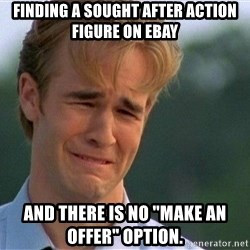 """Dawson Crying - Finding a sought after action figure on eBay And there is no """"make an offer"""" option."""