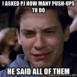 Crying Tobey Maguire1 - I asked P.I how many Push-ups to do He said all of them
